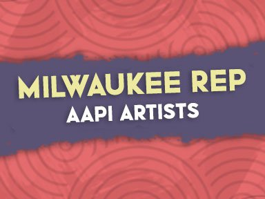 Virtual Panel Discussion with Milwaukee Rep AAPI Artists